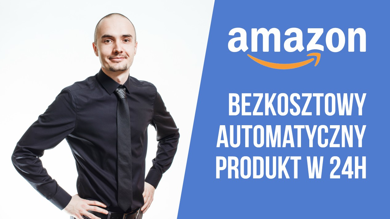 Kurs Amazon: Jak wydać bezkosztowo automatyczny produkt na Amazonie?