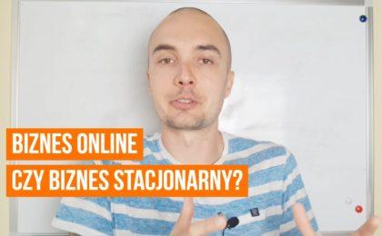 Biznes online vs Biznes stacjonarny - co wybrać?