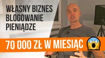 Jak zarabiać na blogu, czyli 70 000 złotych przychodu z bloga w miesiąc