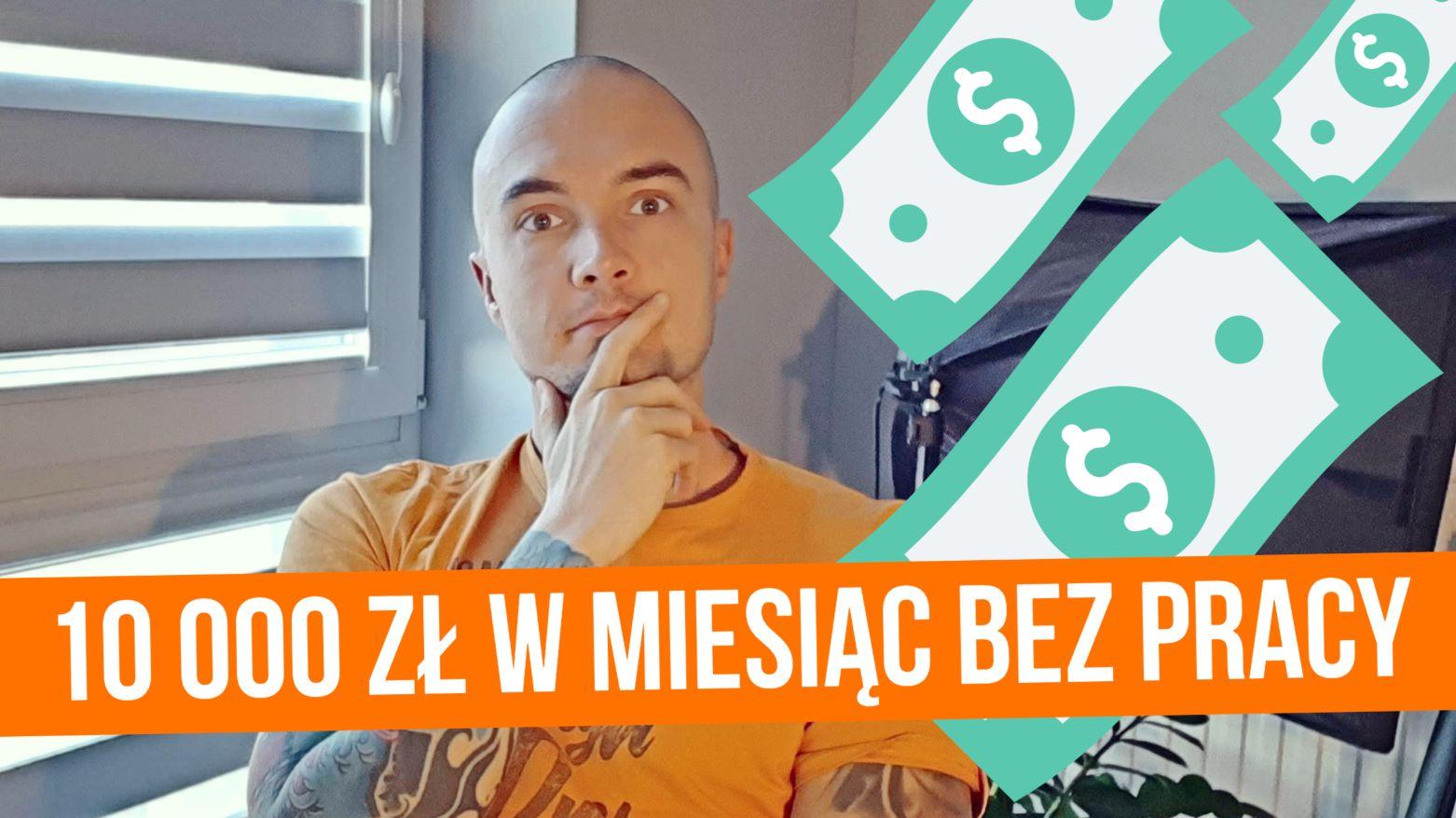 Jak zarobić 10000 złotych w miesiąc bez pracy?